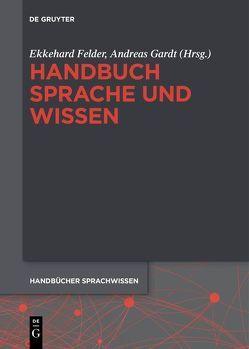 Handbuch Sprache und Wissen von Felder,  Ekkehard, Gardt,  Andreas