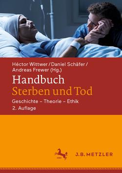 Handbuch Sterben und Tod von Feldmann,  Klaus, Frewer,  Andreas, Schäfer,  Daniel, Tworuschka,  Udo, Wittkowski,  Joachim, Wittwer,  Héctor