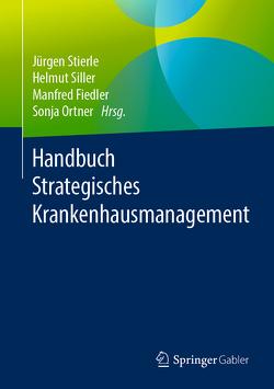 Handbuch Strategisches Krankenhausmanagement von Fiedler,  Manfred, Ortner,  Sonja, Siller,  Helmut, Stierle,  Jürgen