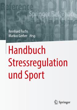 Handbuch Stressregulation und Sport von Fuchs,  Reinhard, Gerber,  Markus