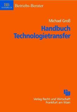 Handbuch Technologietransfer von Groß,  Michael