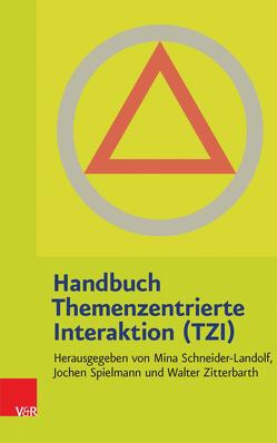 Handbuch Themenzentrierte Interaktion (TZI) von Schneider-Landolf,  Mina, Spielmann,  Jochen, Zitterbarth,  Walter