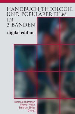 Handbuch Theologie und Populärer Film von Bohrmann,  Thomas, Veith,  Werner, Zöller,  Stephan