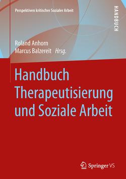 Handbuch Therapeutisierung und Soziale Arbeit von Anhorn,  Roland, Balzereit,  Marcus