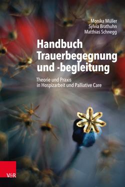 Handbuch Trauerbegegnung und -begleitung von Brathuhn,  Sylvia, Müller,  Monika, Schnegg,  Matthias