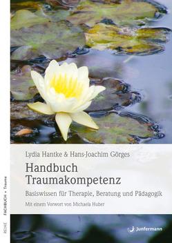 Handbuch Traumakompetenz von Görges,  Hans-Joachim, Hantke,  Lydia, Huber,  Michaela, Pannen,  Kai