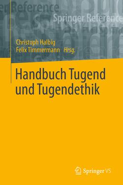 Handbuch Tugendethik von Halbig,  Christoph, Timmermann,  Felix Uwe