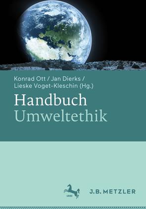 Handbuch Umweltethik von Dierks,  Jan, Ott,  Konrad, Voget-Kleschin,  Lieske