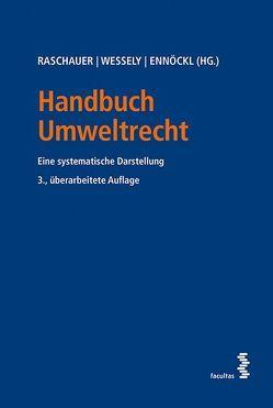 Handbuch Umweltrecht von Ennöckl,  Daniel, Raschauer,  Nicolas, Wessely,  Wolfgang