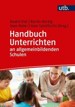 Handbuch Unterrichten an allgemeinbildenden Schulen von Herzig,  Bardo, Kiel,  Ewald, Maier,  Uwe, Sandfuchs,  Uwe
