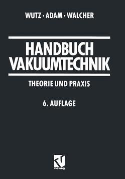 Handbuch Vakuumtechnik von Adam,  Hermann, Walcher,  Wilhelm, Wutz,  Max