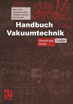 Handbuch Vakuumtechnik von Adam,  Hermann, Jousten,  Karl, Walcher,  Wilhelm, Wutz,  Max