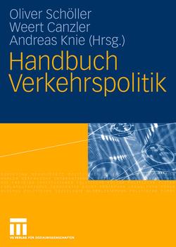 Handbuch Verkehrspolitik von Canzler,  Weert, Knie,  Andreas, Schöller,  Oliver