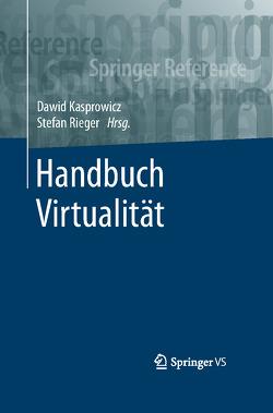 Handbuch Virtualität von Kasprowicz,  Dawid, Rieger,  Stefan