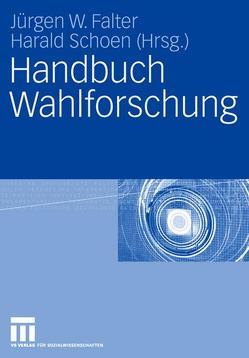 Handbuch Wahlforschung von Falter,  Jürgen W., Schoen,  Harald