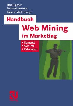 Handbuch Web Mining im Marketing von Bibel,  Wolfgang, Hippner,  Hajo, Kruse,  Rudolf, Merzenich,  Melanie, Wilde,  Klaus D
