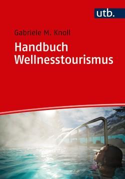 Handbuch Wellnesstourismus von Knoll,  Gabriele M