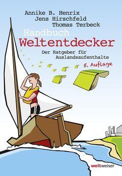 Handbuch Weltentdecker. Der Ratgeber für Auslandsaufenthalte von Henrix,  Annike B., Hirschfeld,  Jens, Terbeck,  Thomas