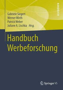 Handbuch Werbeforschung von Lischka,  Juliane A., Siegert,  Gabriele, Weber,  Patrick, Wirth,  Werner