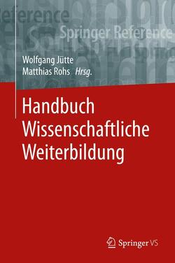 Handbuch Wissenschaftliche Weiterbildung von Jütte,  Wolfgang, Rohs,  Matthias