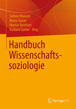 Handbuch Wissenschaftssoziologie von Kaiser,  Mario, Maasen,  Sabine, Reinhart,  Martin, Sutter,  Barbara