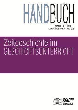 Handbuch Zeitgeschichte im Geschichtsunterricht von Furrer,  Markus, Messmer,  Kurt