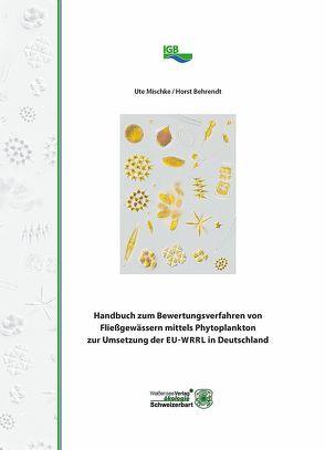 Handbuch zum Bewertungsverfahren von Fließgewässern mittels Phytoplankton zur Umsetzung der EU-WRRL in Deutschland von Behrendt,  Horst, Mischke,  Ute
