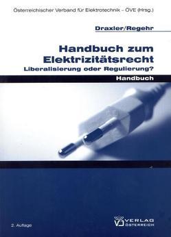 Handbuch zum Elektrizitätsrecht von Draxler,  Peter, Österreichischer Verband für Elektrotechnik - ÖVE, Regehr,  Clemens