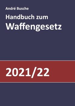 Handbuch zum Waffengesetz 2021/2022 von Busche,  André