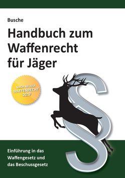 Handbuch zum Waffenrecht für Jäger von Busche,  André