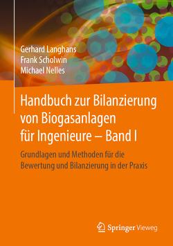 Handbuch zur Bilanzierung von Biogasanlagen für Ingenieure – Band I von Langhans,  Gerhard, Nelles,  Michael, Scholwin,  Frank