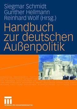 Handbuch zur deutschen Außenpolitik von Hellmann,  Gunther, Schmidt,  Siegmar, Wolf,  Reinhard