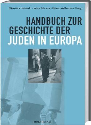Handbuch zur Geschichte der Juden in Europa von Kotowski,  Elke-Vera, Schoeps,  Julius H., Wallenborn,  Hiltrud