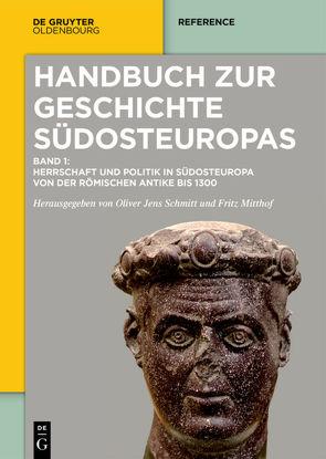 Handbuch zur Geschichte Südosteuropas von Mitthof,  Fritz, Schmitt,  Oliver Jens, Schreiner,  Peter