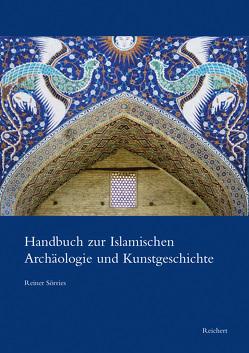 Handbuch zur Islamischen Archäologie und Kunstgeschichte von Sörries,  Reiner