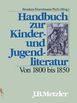 Handbuch zur Kinder- und Jugendliteratur. Von 1800 bis 1850 von Brunken,  Otto, Hurrelmann,  Bettina, Pech,  Klaus-Ulrich