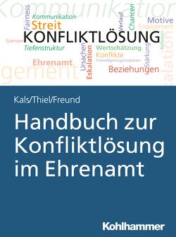 Handbuch zur Konfliktlösung im Ehrenamt von Freund,  Susanne, Kals,  Elisabeth, Thiel,  Kathrin