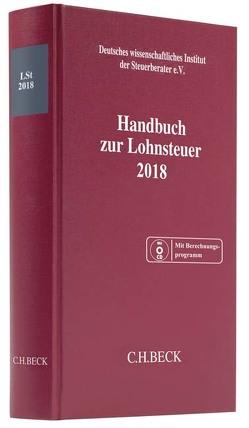 Handbuch zur Lohnsteuer 2018 von Deutsches wissenschaftliches Institut der Steuerberater e.V.