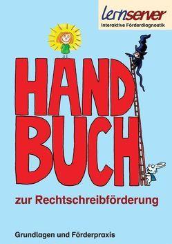 Handbuch zur Rechtschreibförderung von Rürup,  Stephan, Schönweiss,  Friedrich, Schönweiss,  Petra