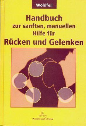 Handbuch zur sanften, manuellen Hilfe von Rücken und Gelenken von Wohlfeil,  Gottfried J, Wohlfeil,  Rosi, Wschetzki,  Rudi
