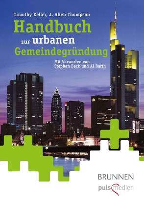 Handbuch zur urbanen Gemeindegründung von Keller,  Timothy, Thompson,  J. Allen