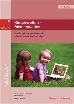Handbücher für die frühkindliche Bildung / Kinderwelten – Medienwelten von Nitsche,  Kerstin, Viernickel,  Susanne, Völkel,  Petra
