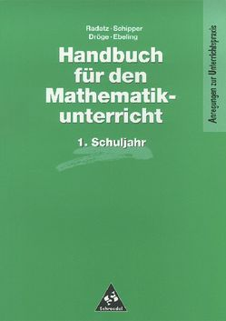 Handbücher für den Mathematikunterricht 1. bis 4. Schuljahr / Handbuch für den Mathematikunterricht an Grundschulen von Dröge,  Rotraut, Ebeling,  Astrid, Radatz,  Hendrik, Schipper,  Wilhelm