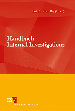 Handbuch Internal Investigations von Bay,  Karl-Christian