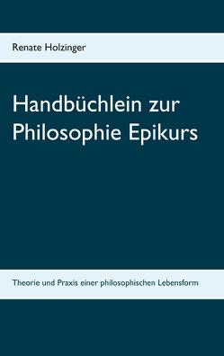 Handbüchlein zur Philosophie Epikurs von Holzinger,  Renate