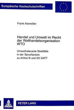 Handel und Umwelt im Recht der Welthandelsorganisation WTO von Altemöller,  Frank