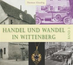 Handel und Wandel in Wittenberg Band 3 von Glaubig,  Thomas