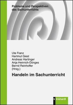 Handeln im Sachunterricht von Franz,  Ute, Giest,  Hartmut, Hartinger,  Andreas, Heinrich-Dönges,  Anja, Reinhoffer,  Bernd