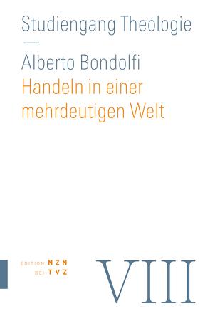 Handeln in einer mehrdeutigen Welt von Bondolfi,  Alberto