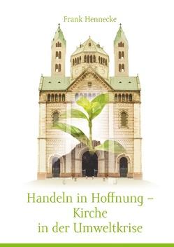 Handeln in Hoffnung – Kirche in der Umweltkrise von Hennecke,  Frank